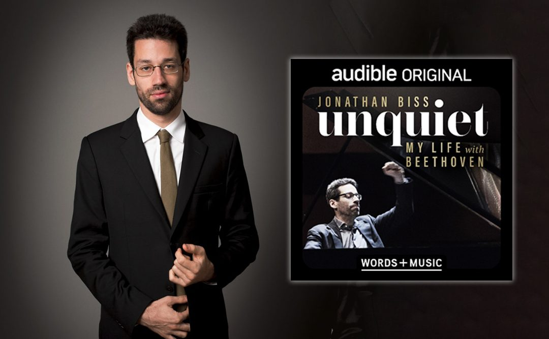 Jonathan Biss Releases Audible Original – UNQUIET: My Life with Beethoven – on 17 December