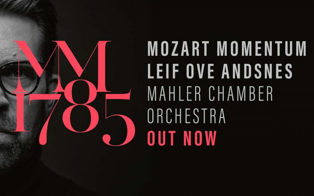 Leif Ove Andsnes' New Album, MM 1785, the first volume of Mozart Momentum 1785/1786, is Out Now