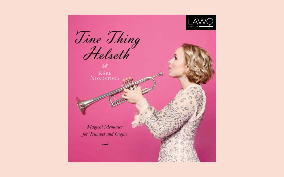Tine Thing Helseth's New Album, Magical Memories, Out Now on LAWO Classics